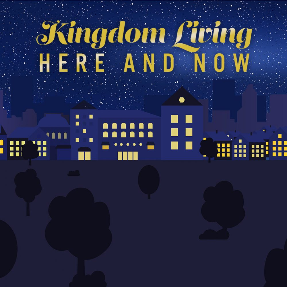 Kingdom Living Here and Now